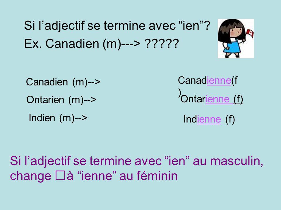 Si l'adjectif se termine avec ien Ex. Canadien (m)--->