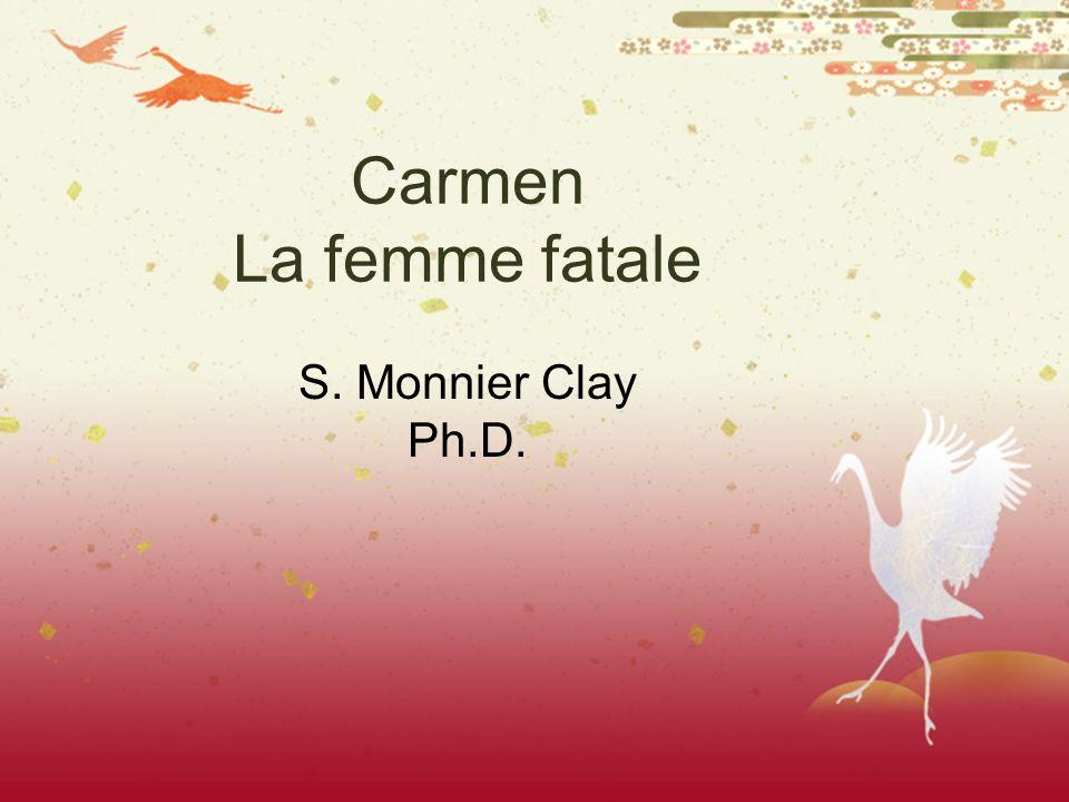 Carmen La femme fatale S. Monnier Clay Ph.D.