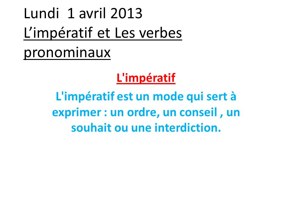 Lundi 1 avril 2013 L'impératif et Les verbes pronominaux