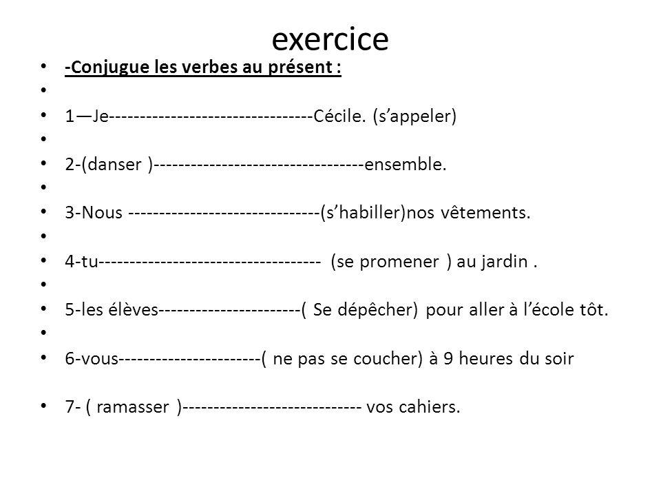 exercice -Conjugue les verbes au présent :