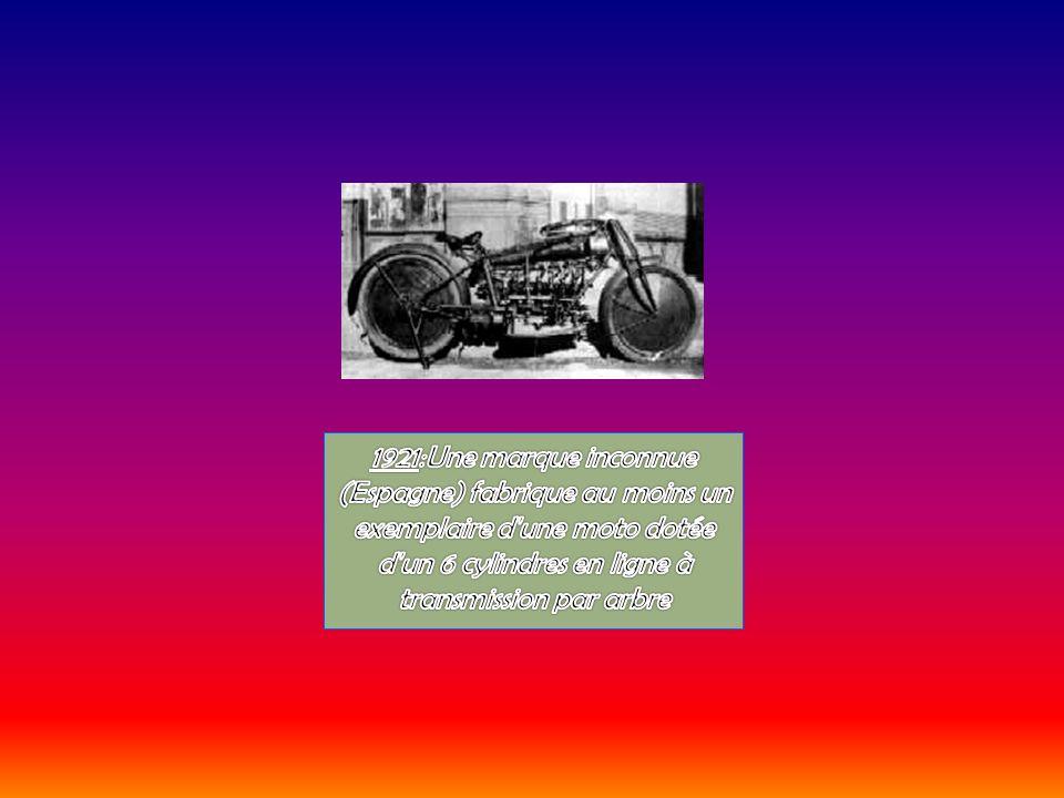 1921:Une marque inconnue (Espagne) fabrique au moins un exemplaire d une moto dotée d un 6 cylindres en ligne à transmission par arbre