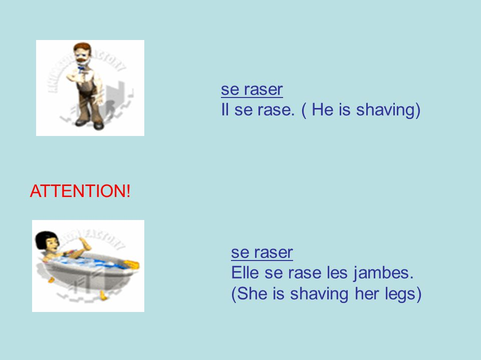 se raser Il se rase. ( He is shaving) ATTENTION.