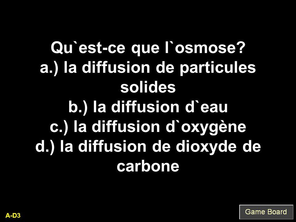Qu`est-ce que l`osmose a.) la diffusion de particules solides