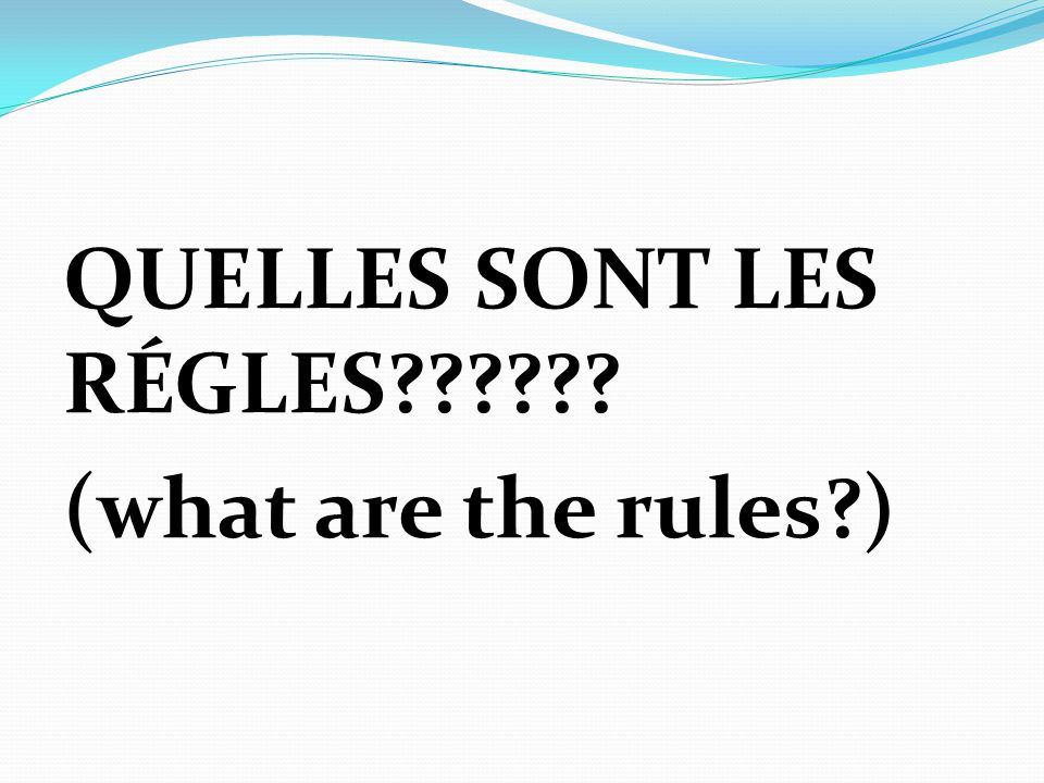 QUELLES SONT LES RÉGLES (what are the rules )
