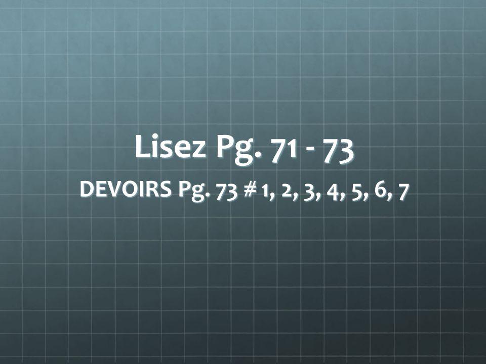 Lisez Pg. 71 - 73 DEVOIRS Pg. 73 # 1, 2, 3, 4, 5, 6, 7