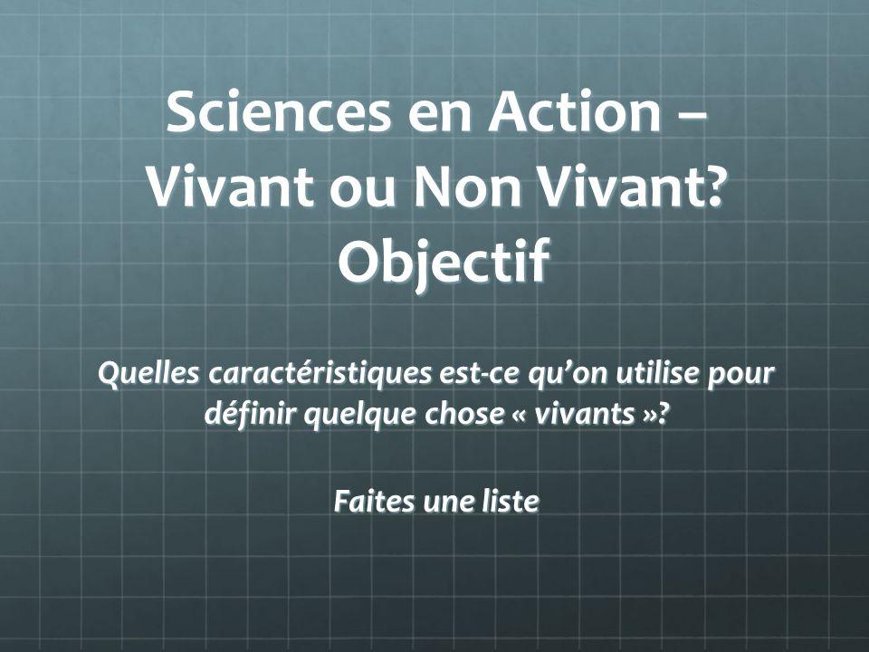 Sciences en Action – Vivant ou Non Vivant Objectif