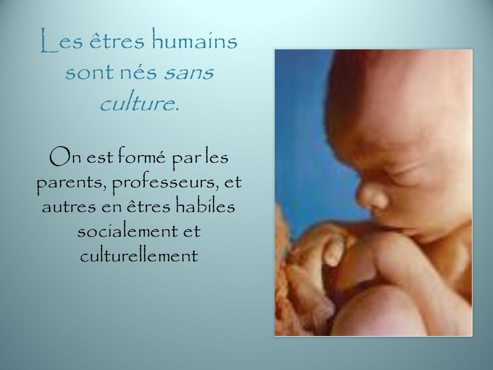 Les êtres humains sont nés sans culture.