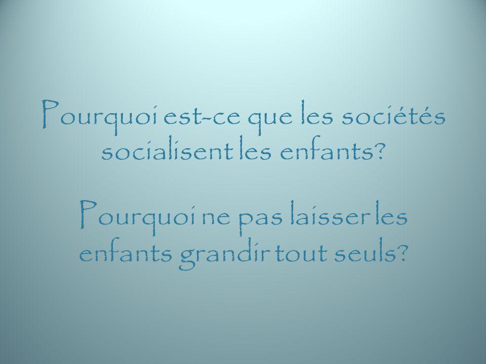 Pourquoi est-ce que les sociétés socialisent les enfants