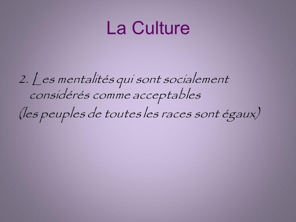 La Culture Les mentalités qui sont socialement considérés comme acceptables.