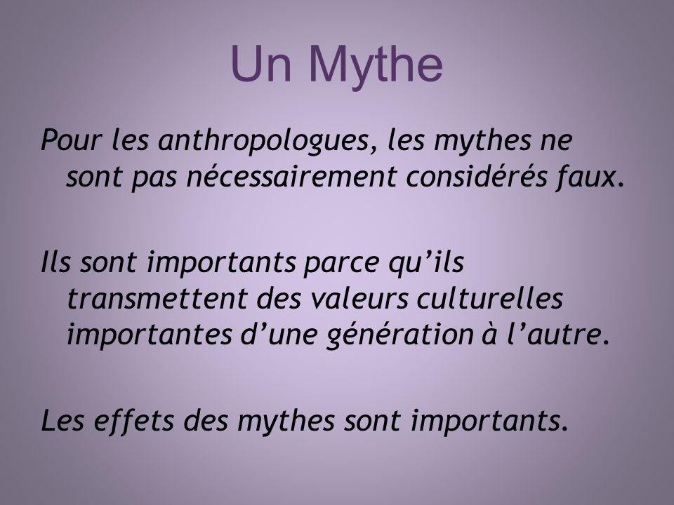 Un Mythe Pour les anthropologues, les mythes ne sont pas nécessairement considérés faux.