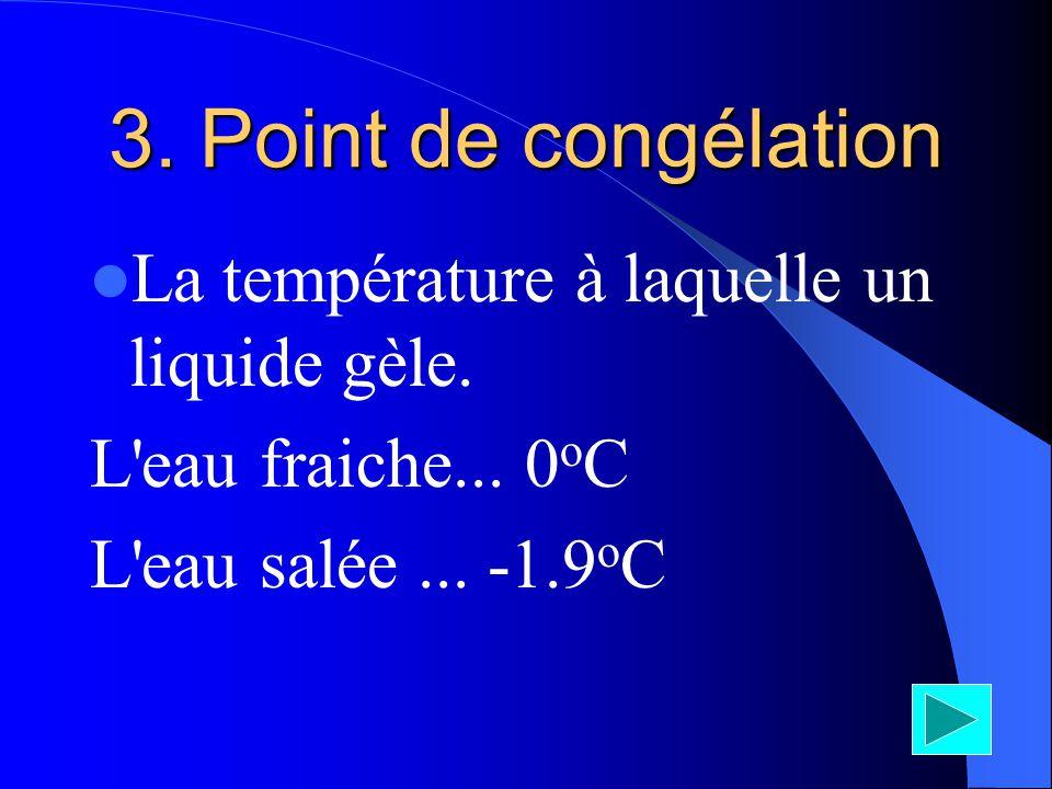 3. Point de congélation La température à laquelle un liquide gèle.