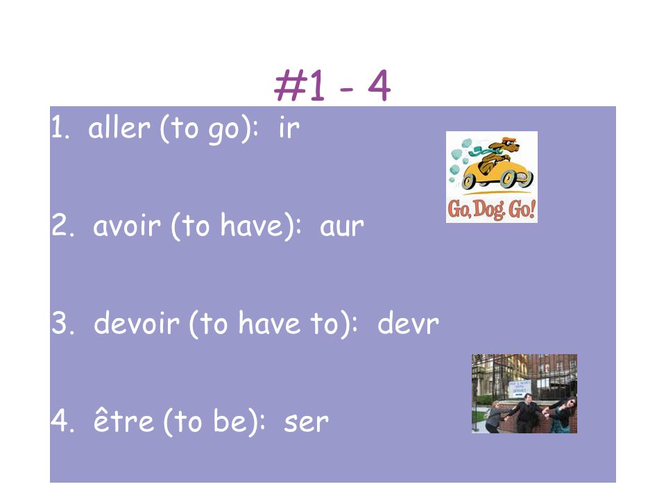 #1 - 4 1. aller (to go): ir 2. avoir (to have): aur