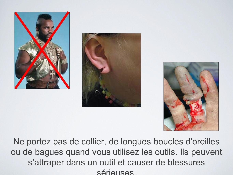 Ne portez pas de collier, de longues boucles d'oreilles ou de bagues quand vous utilisez les outils.