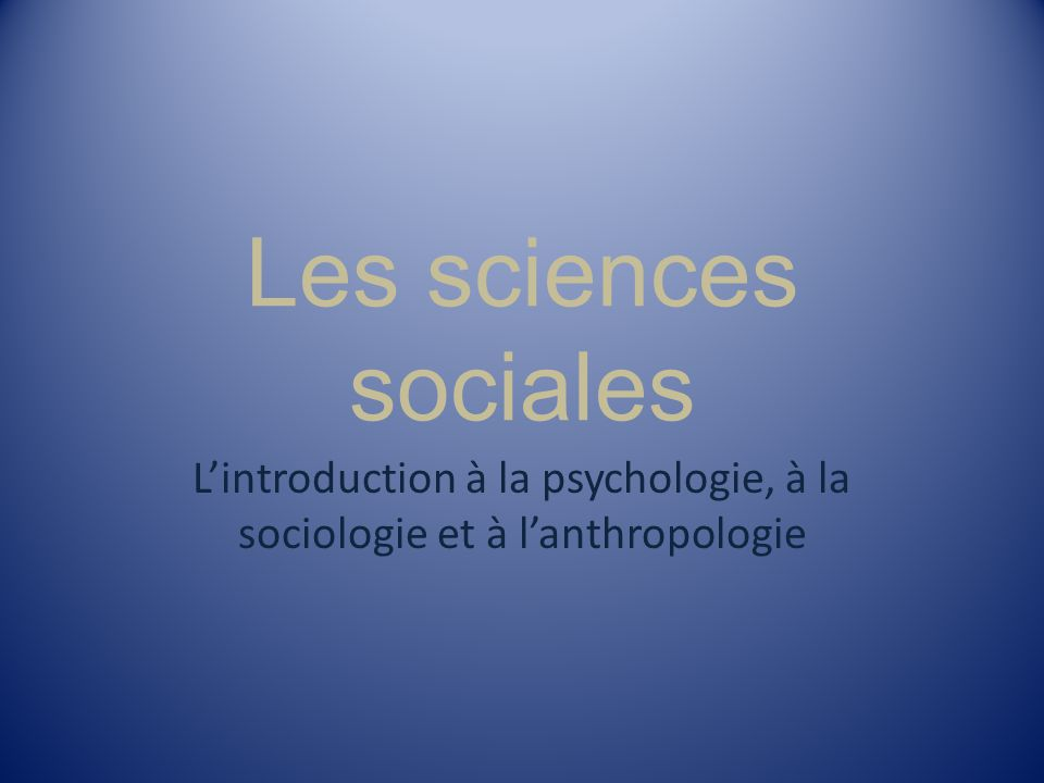 L'introduction à la psychologie, à la sociologie et à l'anthropologie