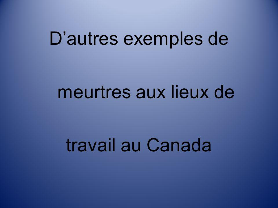D'autres exemples de meurtres aux lieux de travail au Canada