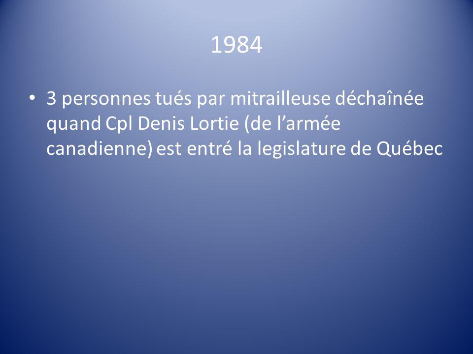 1984 3 personnes tués par mitrailleuse déchaînée quand Cpl Denis Lortie (de l'armée canadienne) est entré la legislature de Québec.