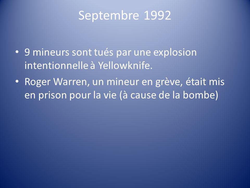Septembre 1992 9 mineurs sont tués par une explosion intentionnelle à Yellowknife.