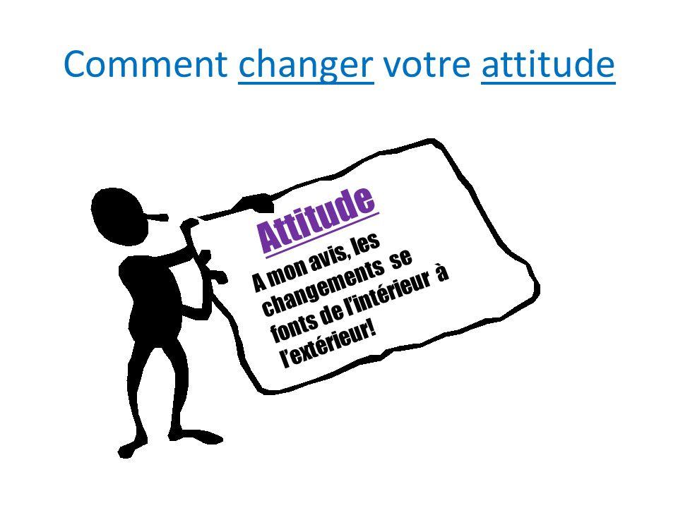 Comment changer votre attitude