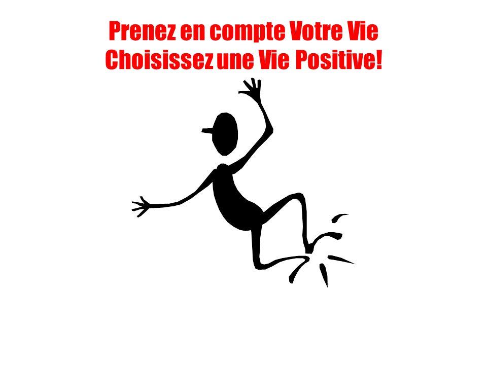 Prenez en compte Votre Vie Choisissez une Vie Positive!