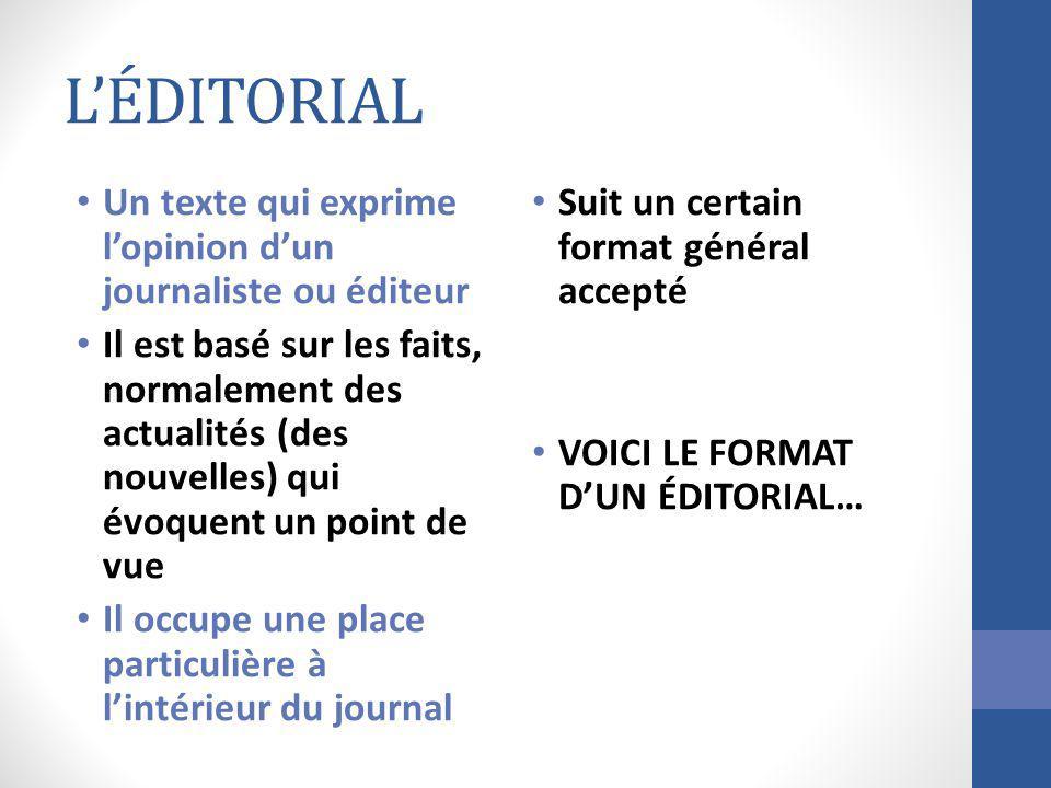L'ÉDITORIAL Un texte qui exprime l'opinion d'un journaliste ou éditeur