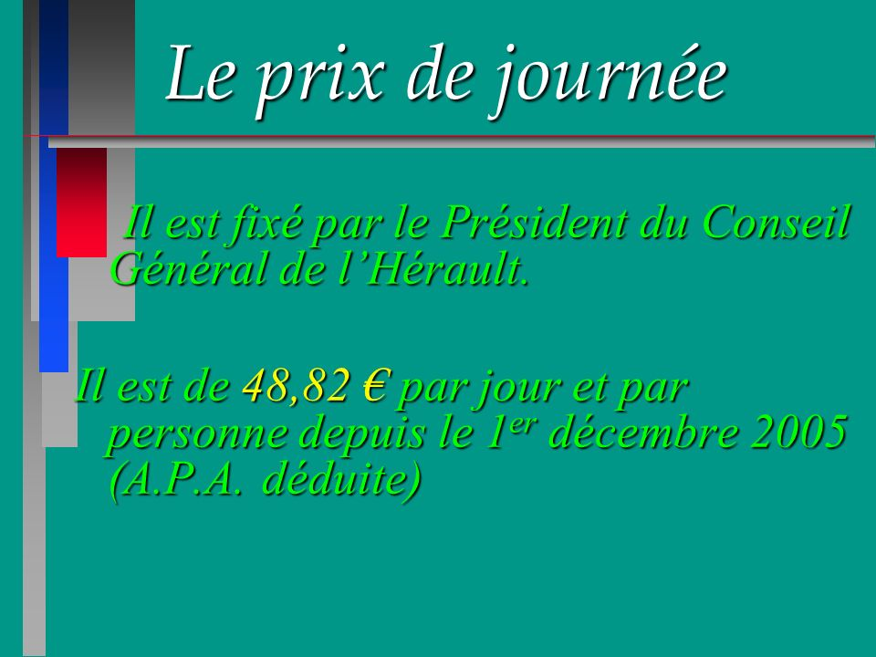 Le prix de journéeIl est fixé par le Président du Conseil Général de l'Hérault.