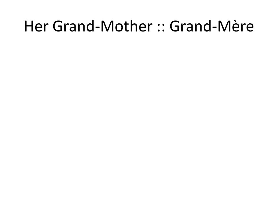 Her Grand-Mother :: Grand-Mère