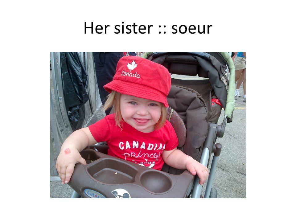 Her sister :: soeur
