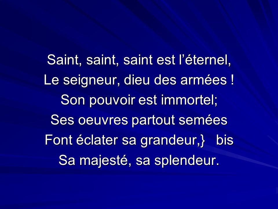 Saint, saint, saint est l'éternel, Le seigneur, dieu des armées !