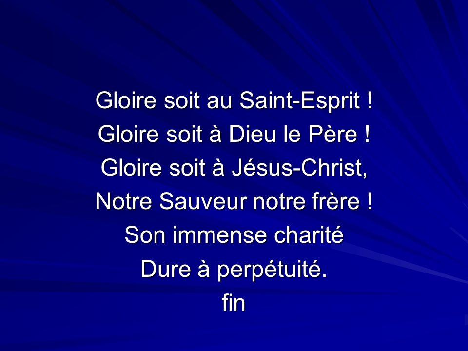 Gloire soit au Saint-Esprit ! Gloire soit à Dieu le Père !