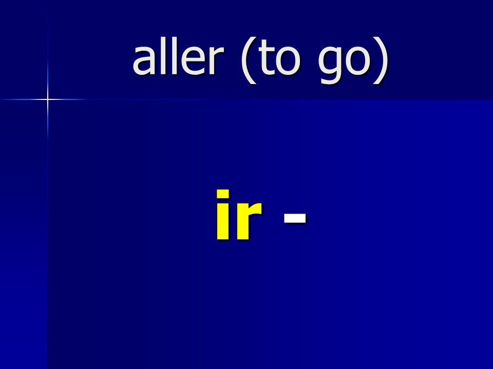 aller (to go) ir -