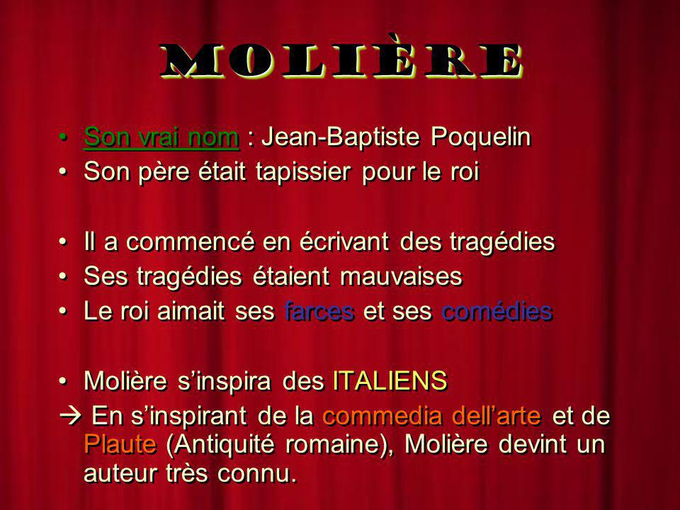 MOLIÈRE Son vrai nom : Jean-Baptiste Poquelin