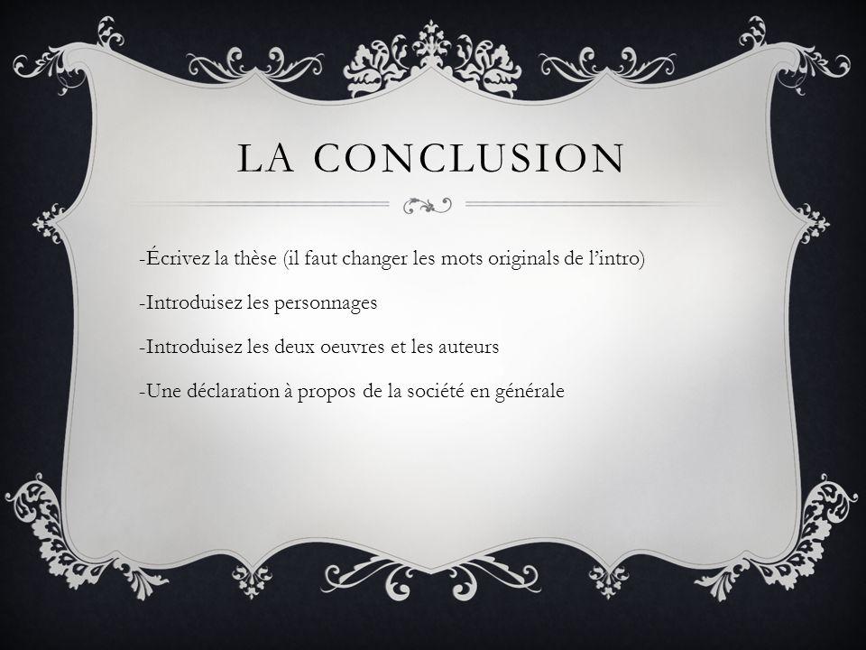 LA CONCLUSION -Écrivez la thèse (il faut changer les mots originals de l'intro) -Introduisez les personnages.