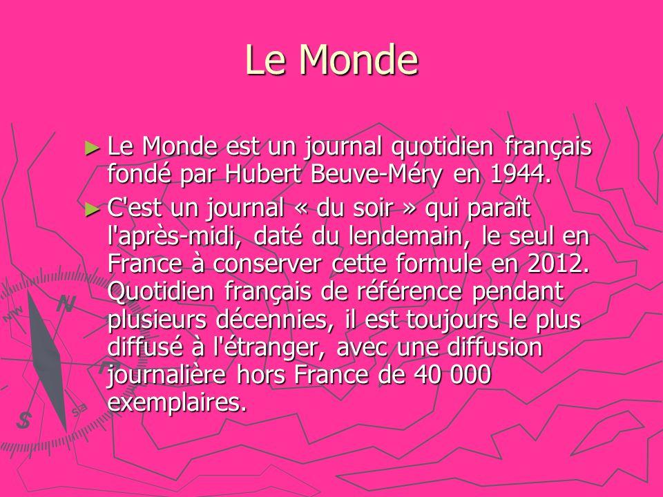 Le Monde Le Monde est un journal quotidien français fondé par Hubert Beuve-Méry en 1944.
