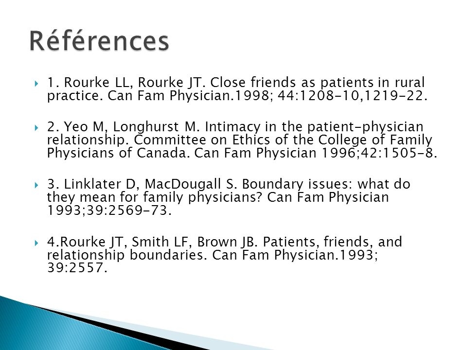 Références 1. Rourke LL, Rourke JT. Close friends as patients in rural practice. Can Fam Physician.1998; 44:1208-10,1219-22.