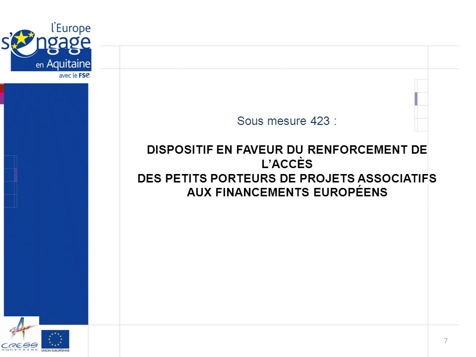 Sous mesure 423 : DISPOSITIF EN FAVEUR DU RENFORCEMENT DE L'ACCÈS DES PETITS PORTEURS DE PROJETS ASSOCIATIFS AUX FINANCEMENTS EUROPÉENS.