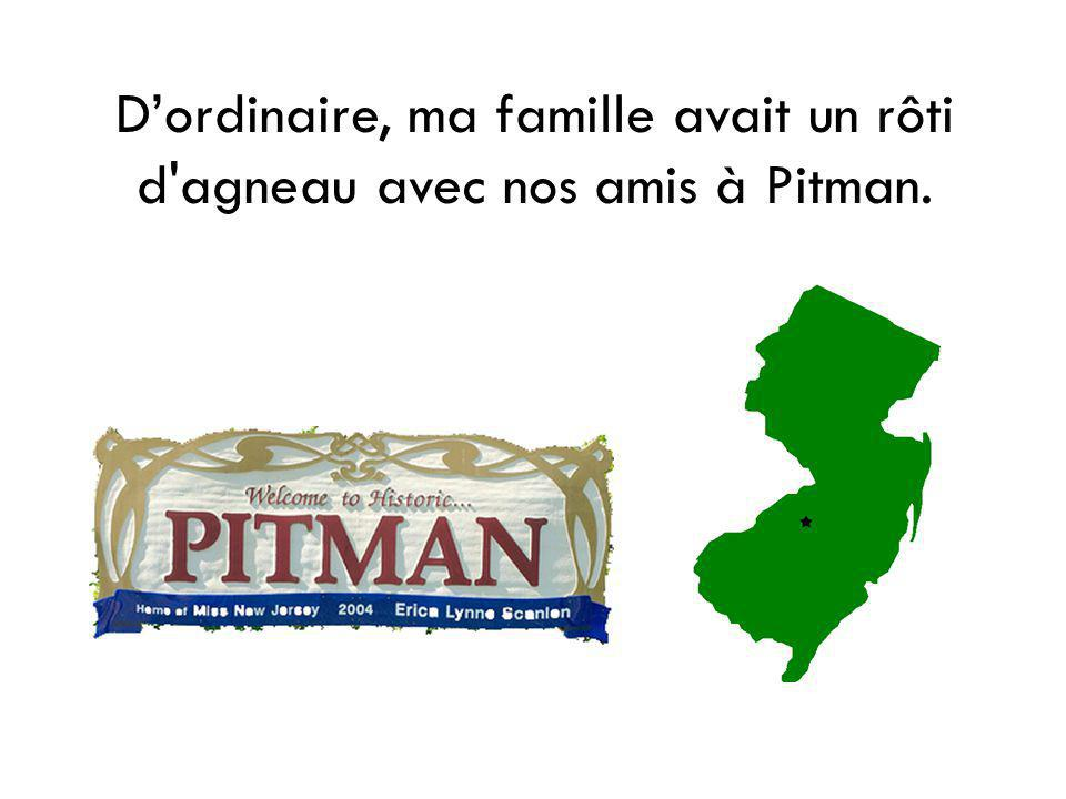 D'ordinaire, ma famille avait un rôti d agneau avec nos amis à Pitman.