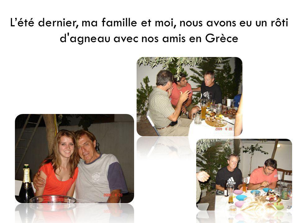 L'été dernier, ma famille et moi, nous avons eu un rôti d agneau avec nos amis en Grèce