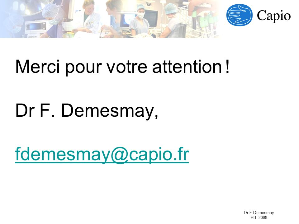 Merci pour votre attention ! Dr F. Demesmay, fdemesmay@capio.fr