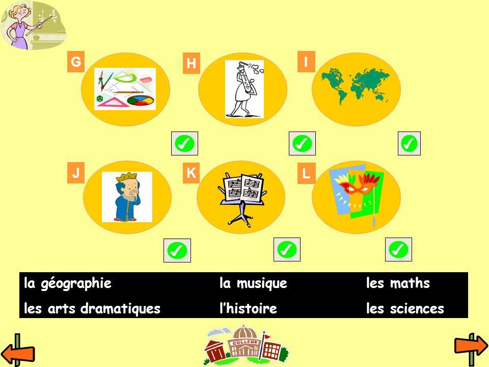 G H I J K L la géographie la musique les maths les arts dramatiques l'histoire les sciences