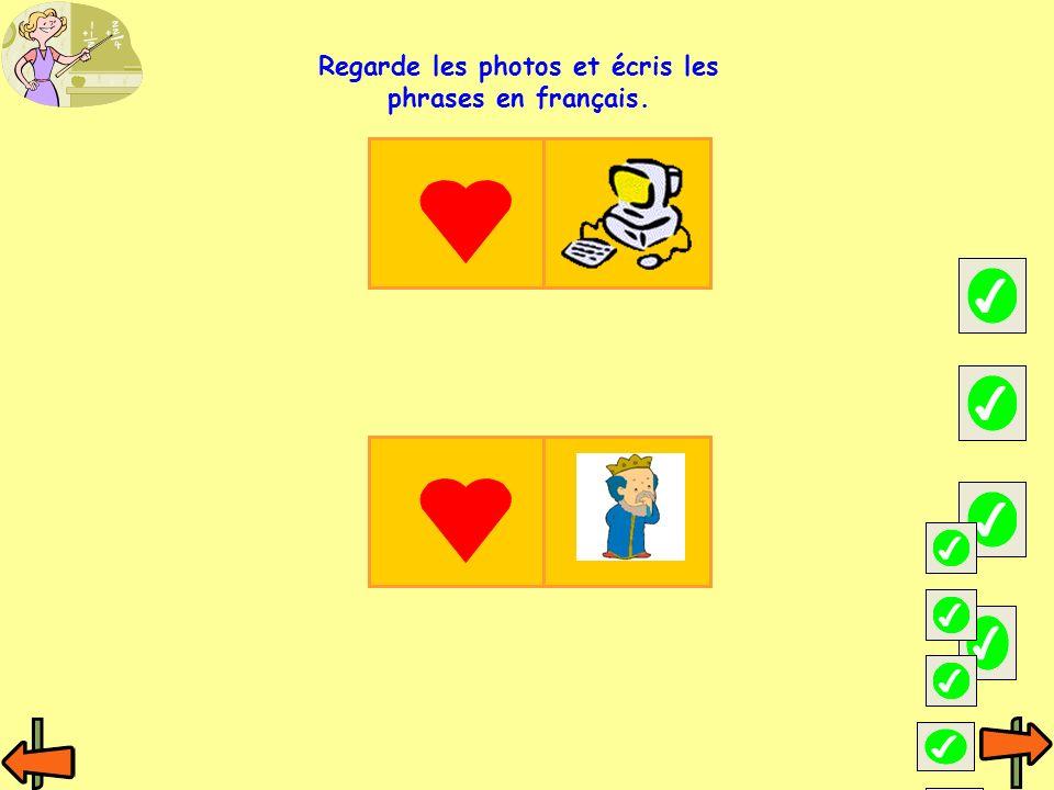 Regarde les photos et écris les phrases en français.