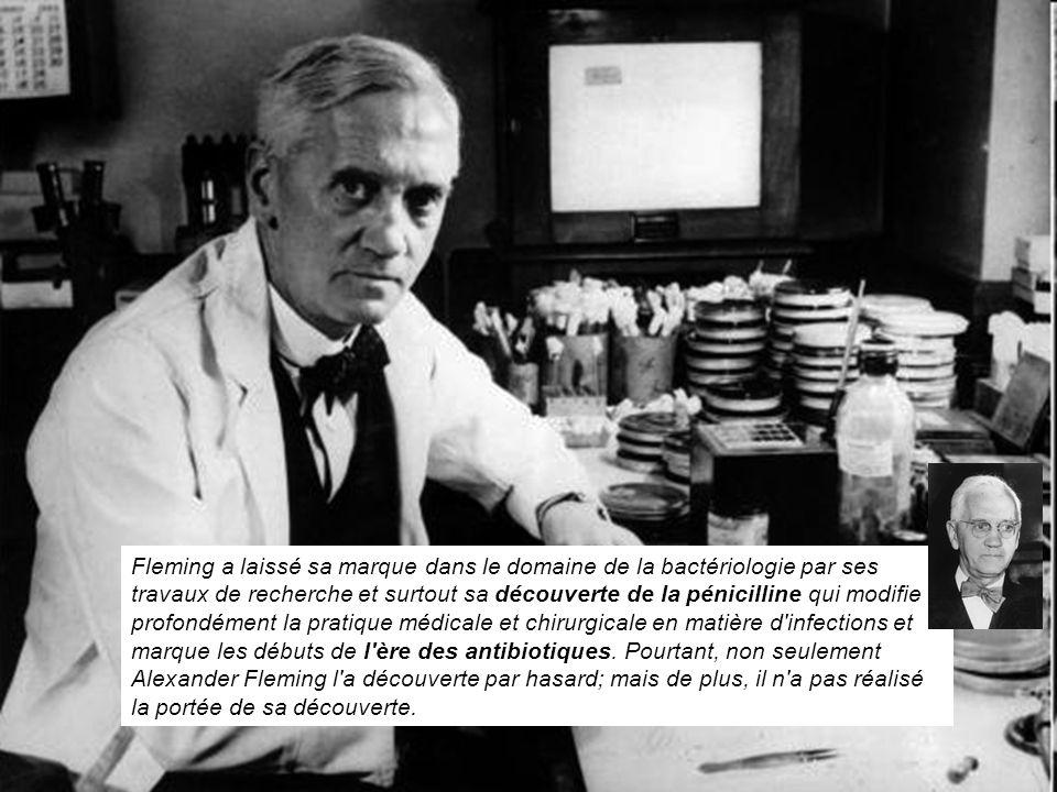 Fleming a laissé sa marque dans le domaine de la bactériologie par ses travaux de recherche et surtout sa découverte de la pénicilline qui modifie profondément la pratique médicale et chirurgicale en matière d infections et marque les débuts de l ère des antibiotiques.