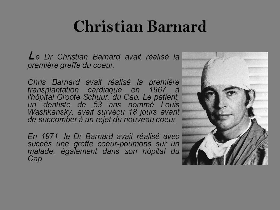 Christian Barnard Le Dr Christian Barnard avait réalisé la première greffe du coeur.