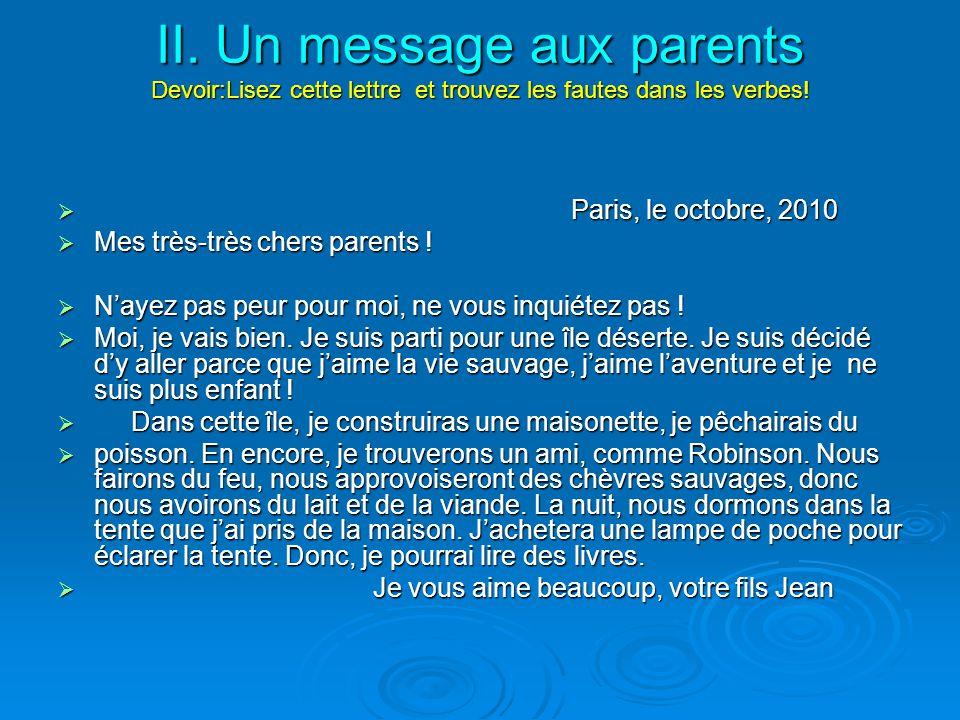 II. Un message aux parents Devoir:Lisez cette lettre et trouvez les fautes dans les verbes!