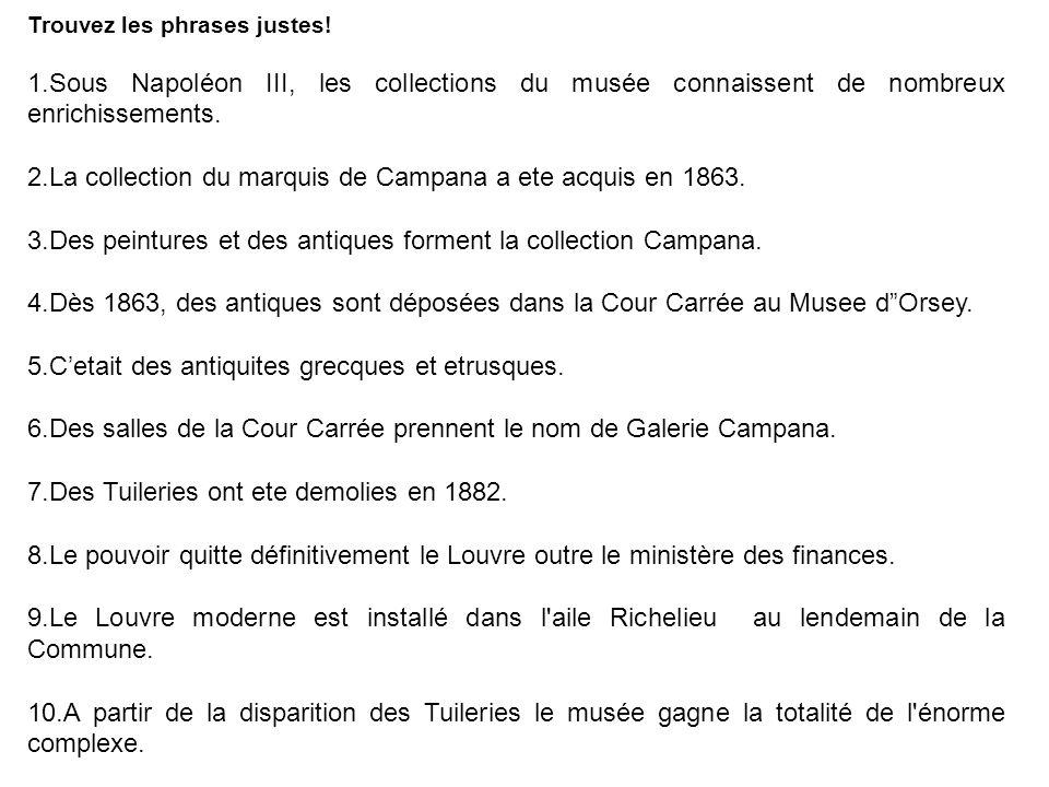 2.La collection du marquis de Campana a ete acquis en 1863.