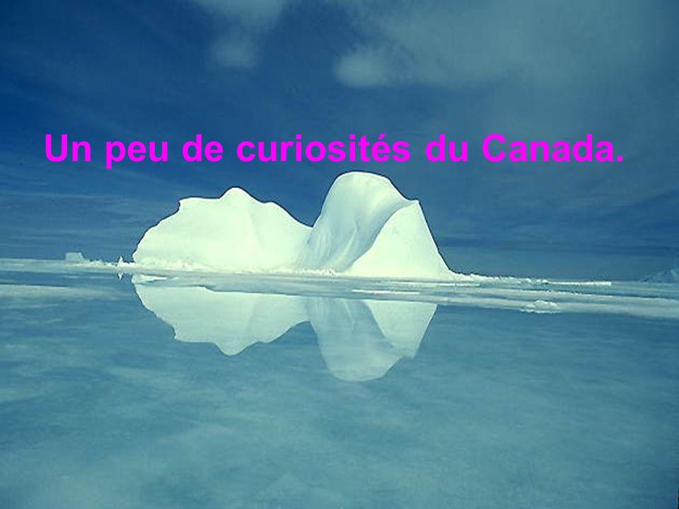 Un peu de curiosités du Canada.