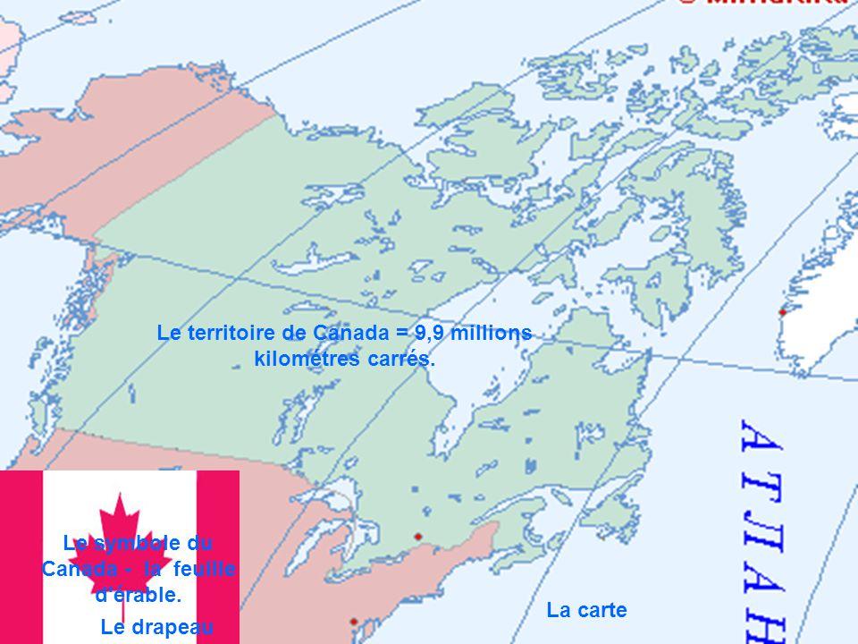 Le territoire de Canada = 9,9 millions kilométres carrés.