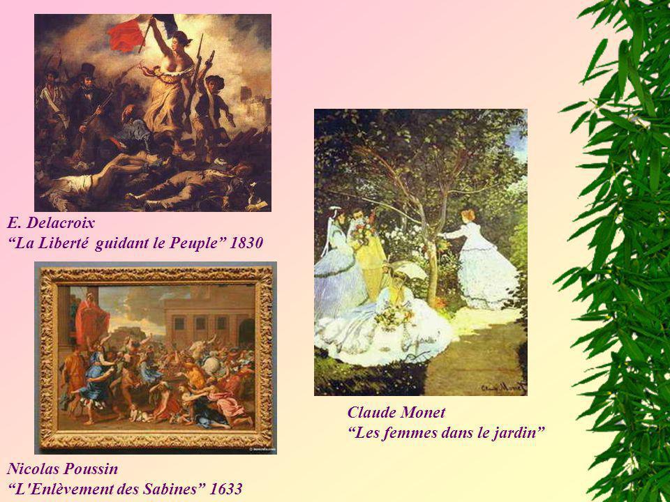 E. Delacroix La Liberté guidant le Peuple 1830. Claude Monet. Les femmes dans le jardin Nicolas Poussin.