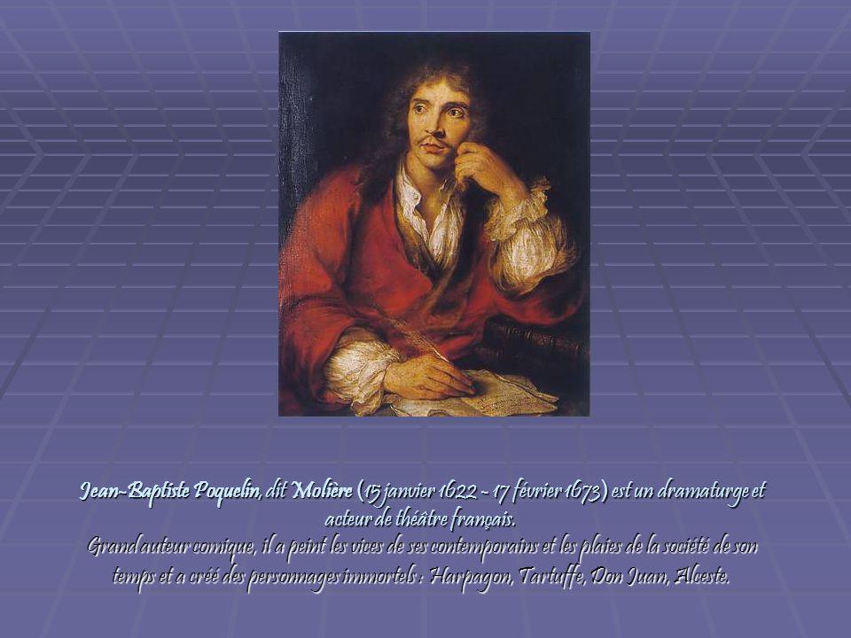 Jean-Baptiste Poquelin, dit Molière (15 janvier 1622 - 17 février 1673) est un dramaturge et acteur de théâtre français.