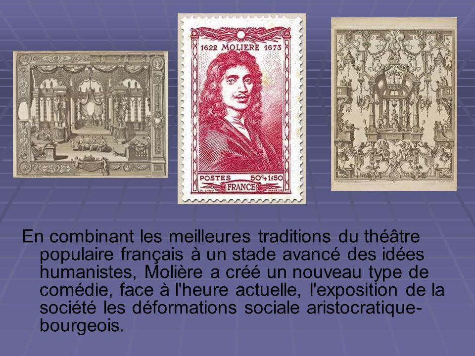 En combinant les meilleures traditions du théâtre populaire français à un stade avancé des idées humanistes, Molière a créé un nouveau type de comédie, face à l heure actuelle, l exposition de la société les déformations sociale aristocratique-bourgeois.
