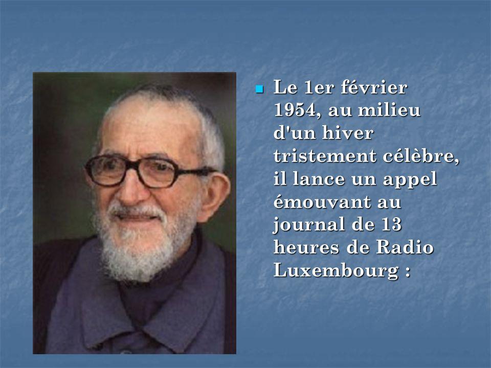 Le 1er février 1954, au milieu d un hiver tristement célèbre, il lance un appel émouvant au journal de 13 heures de Radio Luxembourg :